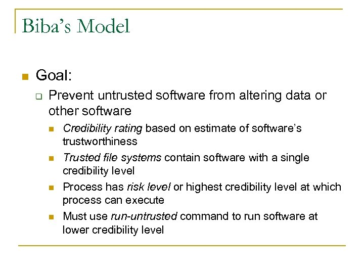 Biba's Model n Goal: q Prevent untrusted software from altering data or other software