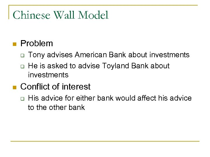 Chinese Wall Model n Problem q q n Tony advises American Bank about investments