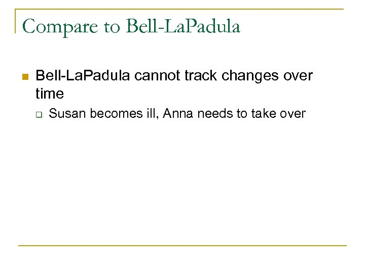 Compare to Bell-La. Padula n Bell-La. Padula cannot track changes over time q Susan