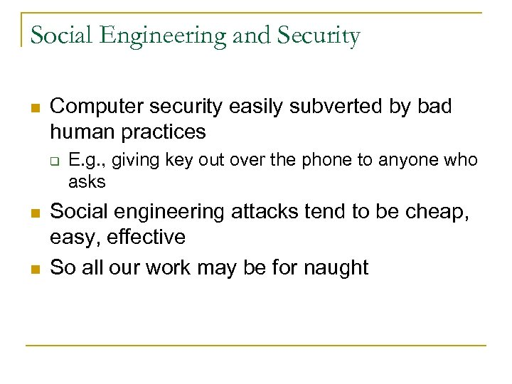 Social Engineering and Security n Computer security easily subverted by bad human practices q