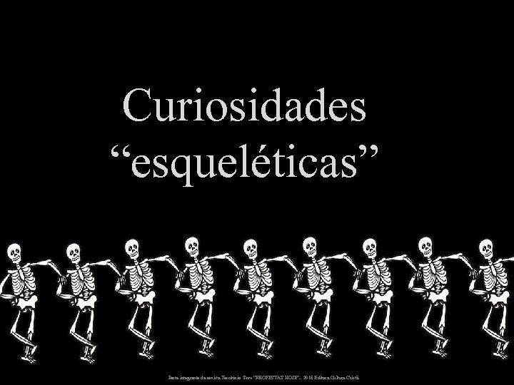 """Curiosidades """"esqueléticas"""" Parte integrante da revista Território Teen """"PROFESTAS HOJE"""". . 2016 Editora Cultura"""