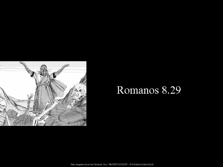 "Romanos 8. 29 Parte integrante da revista Território Teen ""PROFESTAS HOJE"". . 2016 Editora"