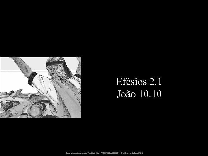 """Efésios 2. 1 João 10. 10 Parte integrante da revista Território Teen """"PROFESTAS HOJE""""."""