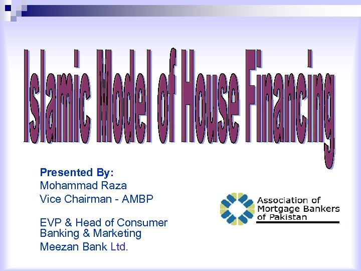 Presented By: Mohammad Raza Vice Chairman - AMBP EVP & Head of Consumer Banking