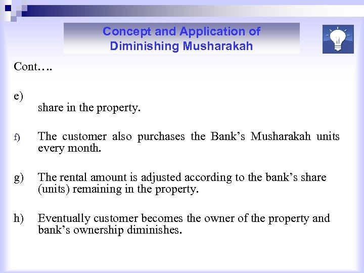 Concept and Application of Diminishing Musharakah Cont…. e) f) share in the property. The