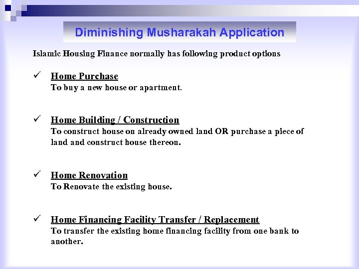 Diminishing Musharakah Application Islamic Housing Finance normally has following product options ü Home Purchase