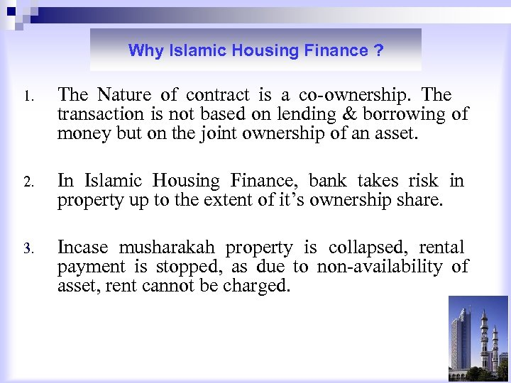 Why Islamic Housing Finance ? 1. The Nature of contract is a co-ownership. The