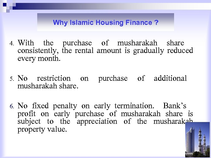 Why Islamic Housing Finance ? 4. With the purchase of musharakah share consistently, the