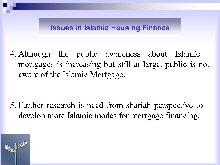 Issues in Islamic Housing Finance 4. Although the public awareness about Islamic mortgages is