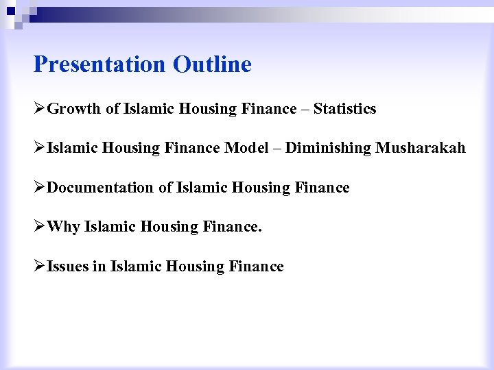 Presentation Outline ØGrowth of Islamic Housing Finance – Statistics ØIslamic Housing Finance Model –