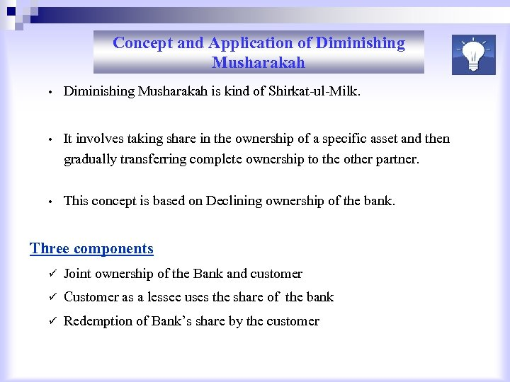 Concept and Application of Diminishing Musharakah • Diminishing Musharakah is kind of Shirkat-ul-Milk. •