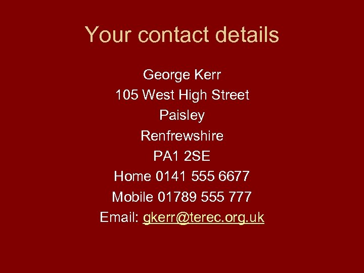 Your contact details George Kerr 105 West High Street Paisley Renfrewshire PA 1 2