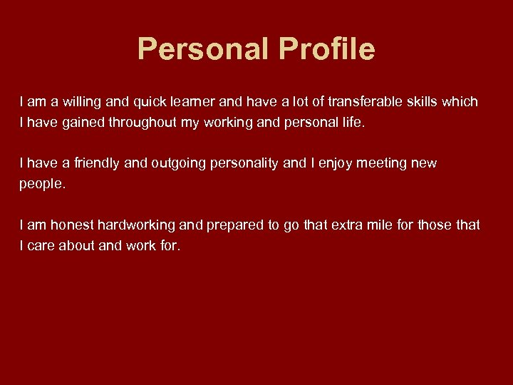 Personal Profile I am a willing and quick learner and have a lot of