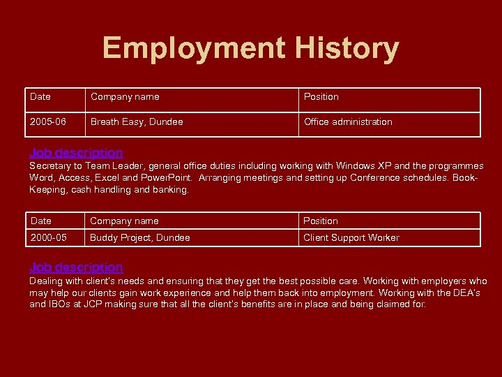 Employment History Date Company name Position 2005 -06 Breath Easy, Dundee Office administration Job