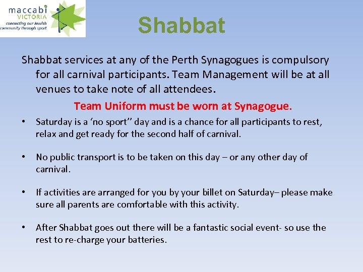 Shabbat services at any of the Perth Synagogues is compulsory for all carnival participants.