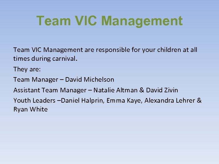 Team VIC Management are responsible for your children at all times during carnival. They
