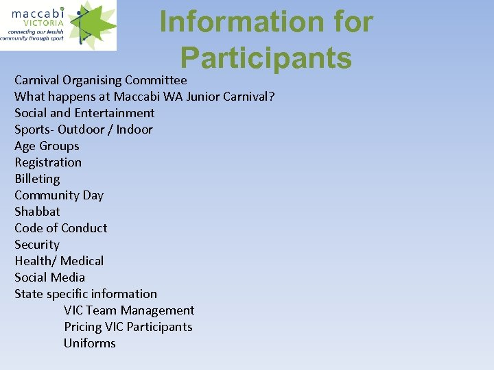 Information for Participants Carnival Organising Committee What happens at Maccabi WA Junior Carnival? Social