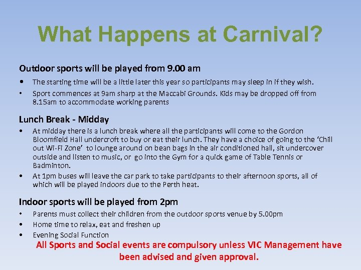 What Happens at Carnival? Outdoor sports will be played from 9. 00 am •