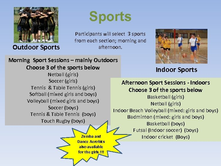 Sports Outdoor Sports Participants will select 3 sports from each section; morning and afternoon.