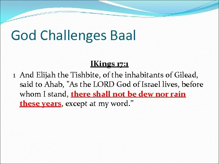 God Challenges Baal IKings 17: 1 1 And Elijah the Tishbite, of the inhabitants