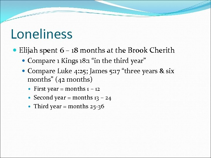 Loneliness Elijah spent 6 – 18 months at the Brook Cherith Compare 1 Kings