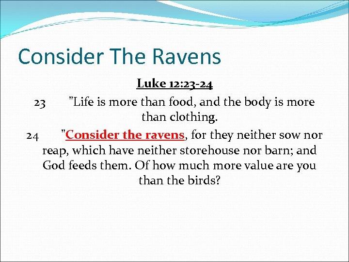 Consider The Ravens Luke 12: 23 -24 23