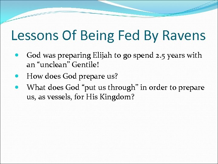 Lessons Of Being Fed By Ravens God was preparing Elijah to go spend 2.