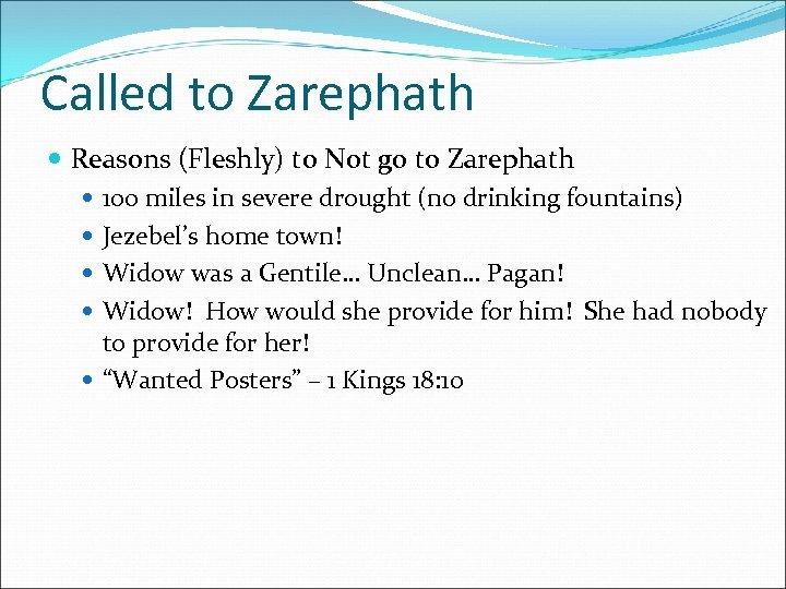 Called to Zarephath Reasons (Fleshly) to Not go to Zarephath 100 miles in severe