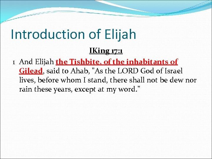 Introduction of Elijah IKing 17: 1 1 And Elijah the Tishbite, of the inhabitants