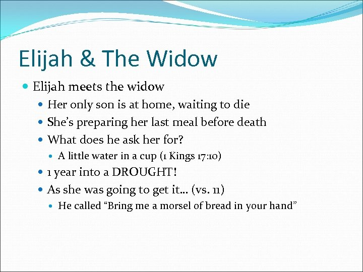 Elijah & The Widow Elijah meets the widow Her only son is at home,