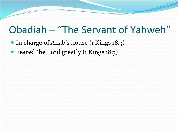 """Obadiah – """"The Servant of Yahweh"""" In charge of Ahab's house (1 Kings 18:"""