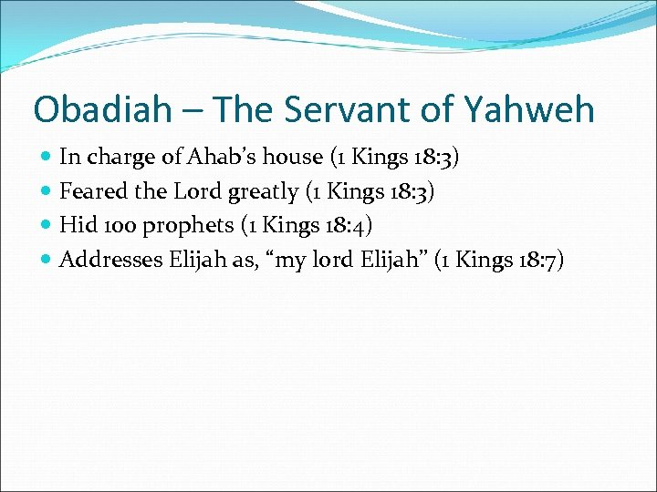 Obadiah – The Servant of Yahweh In charge of Ahab's house (1 Kings 18: