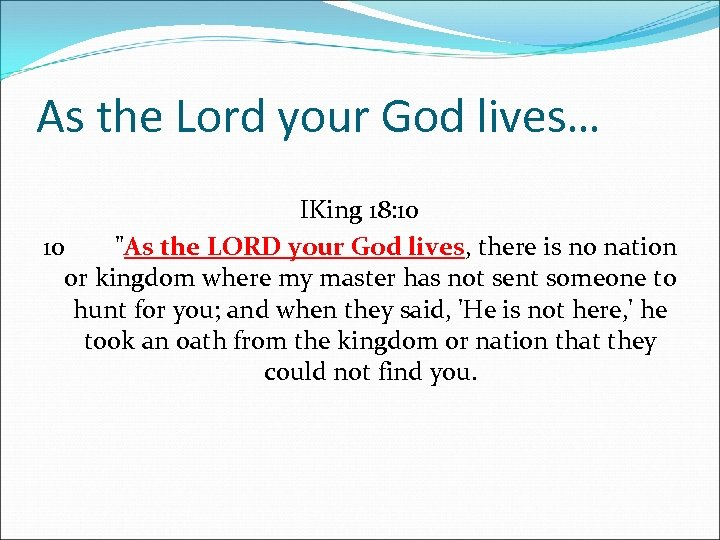 As the Lord your God lives… IKing 18: 10 10