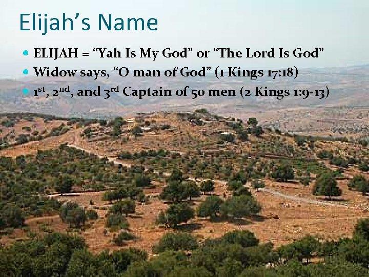 "Elijah's Name ELIJAH = ""Yah Is My God"" or ""The Lord Is God"" Widow"