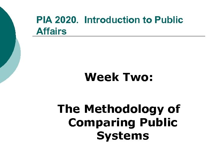 PIA 2020. Introduction to Public Affairs Week Two: The Methodology of Comparing Public Systems