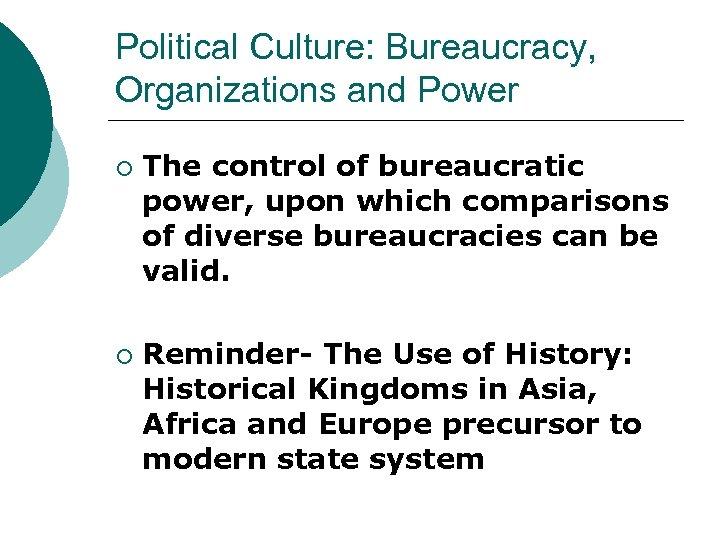 Political Culture: Bureaucracy, Organizations and Power ¡ ¡ The control of bureaucratic power, upon