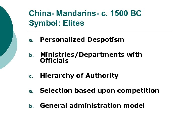 China- Mandarins- c. 1500 BC Symbol: Elites a. Personalized Despotism b. Ministries/Departments with Officials