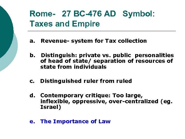 Rome- 27 BC-476 AD Symbol: Taxes and Empire a. Revenue- system for Tax collection