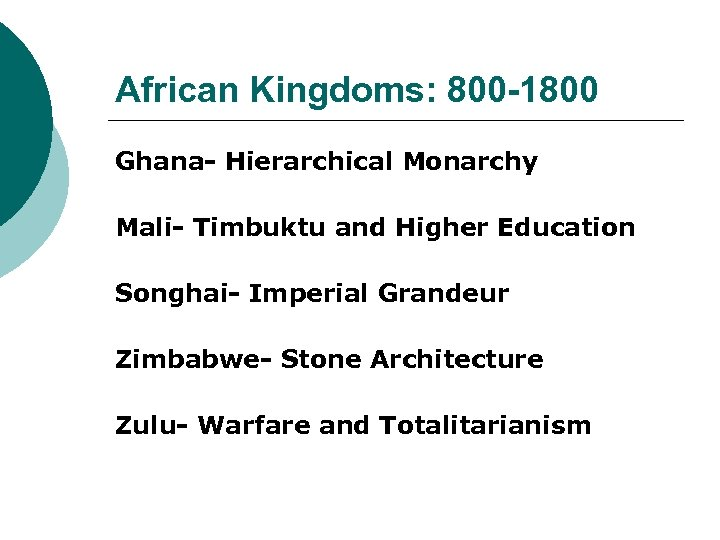 African Kingdoms: 800 -1800 Ghana- Hierarchical Monarchy Mali- Timbuktu and Higher Education Songhai- Imperial