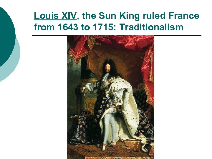 Louis XIV, the Sun King ruled France from 1643 to 1715: Traditionalism
