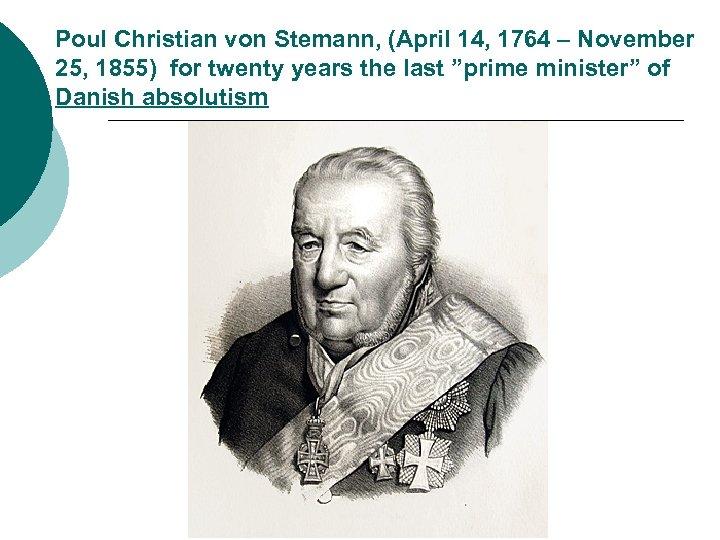 Poul Christian von Stemann, (April 14, 1764 – November 25, 1855) for twenty years