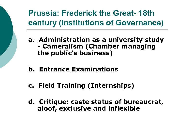 Prussia: Frederick the Great- 18 th century (Institutions of Governance) a. Administration as a