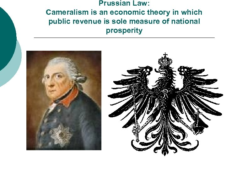 Prussian Law: Cameralism is an economic theory in which public revenue is sole measure