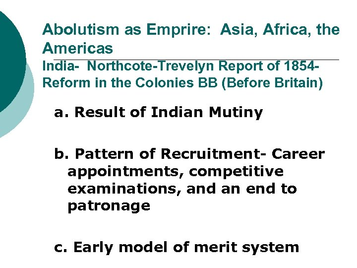 Abolutism as Emprire: Asia, Africa, the Americas India- Northcote-Trevelyn Report of 1854 - Reform