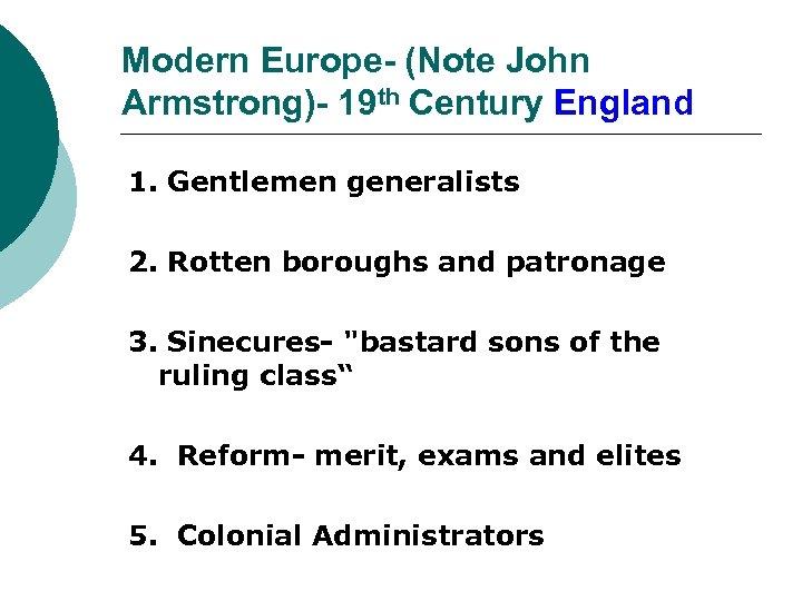 Modern Europe- (Note John Armstrong)- 19 th Century England 1. Gentlemen generalists 2. Rotten