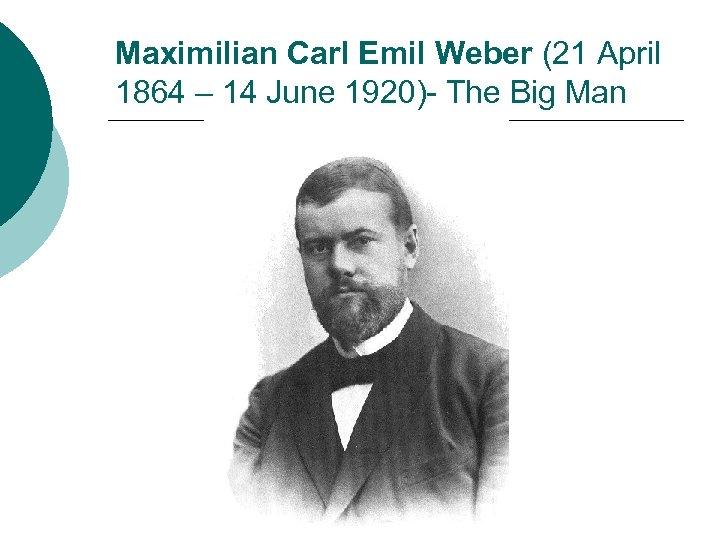 Maximilian Carl Emil Weber (21 April 1864 – 14 June 1920)- The Big Man