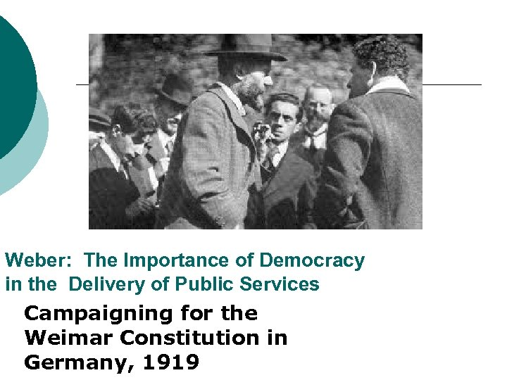 Weber: The Importance of Democracy in the Delivery of Public Services Campaigning for the