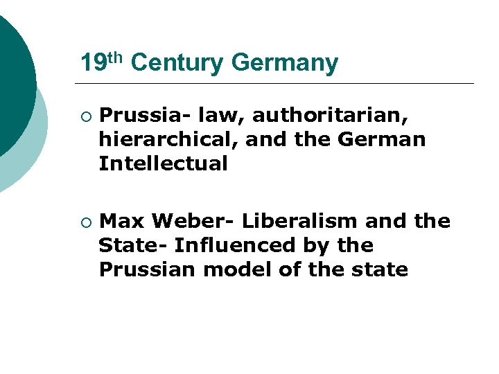 19 th Century Germany ¡ ¡ Prussia- law, authoritarian, hierarchical, and the German Intellectual