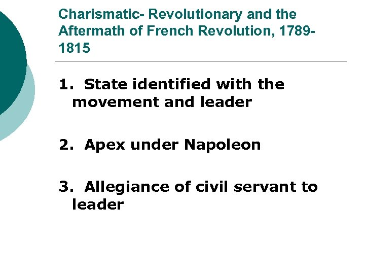Charismatic- Revolutionary and the Aftermath of French Revolution, 17891815 1. State identified with the