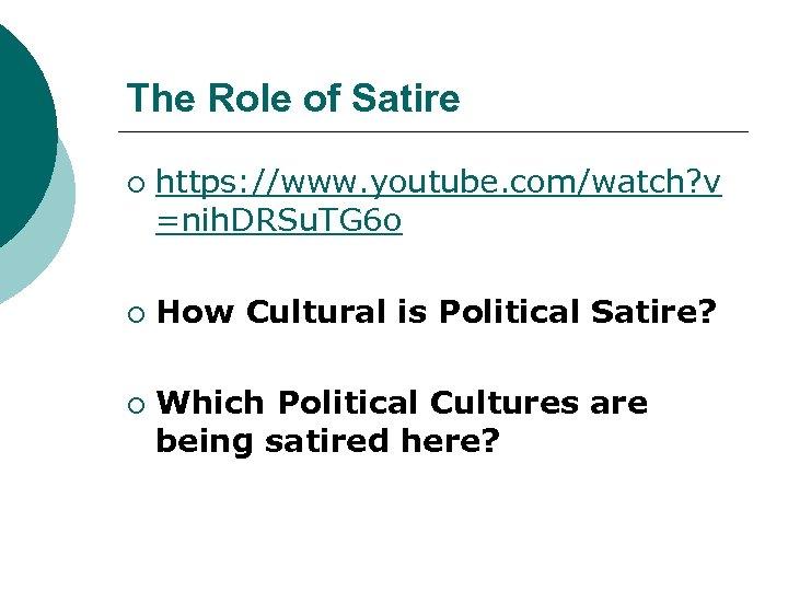 The Role of Satire ¡ ¡ ¡ https: //www. youtube. com/watch? v =nih. DRSu.